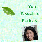 Yumi Kikuchi's Blog and Podcast